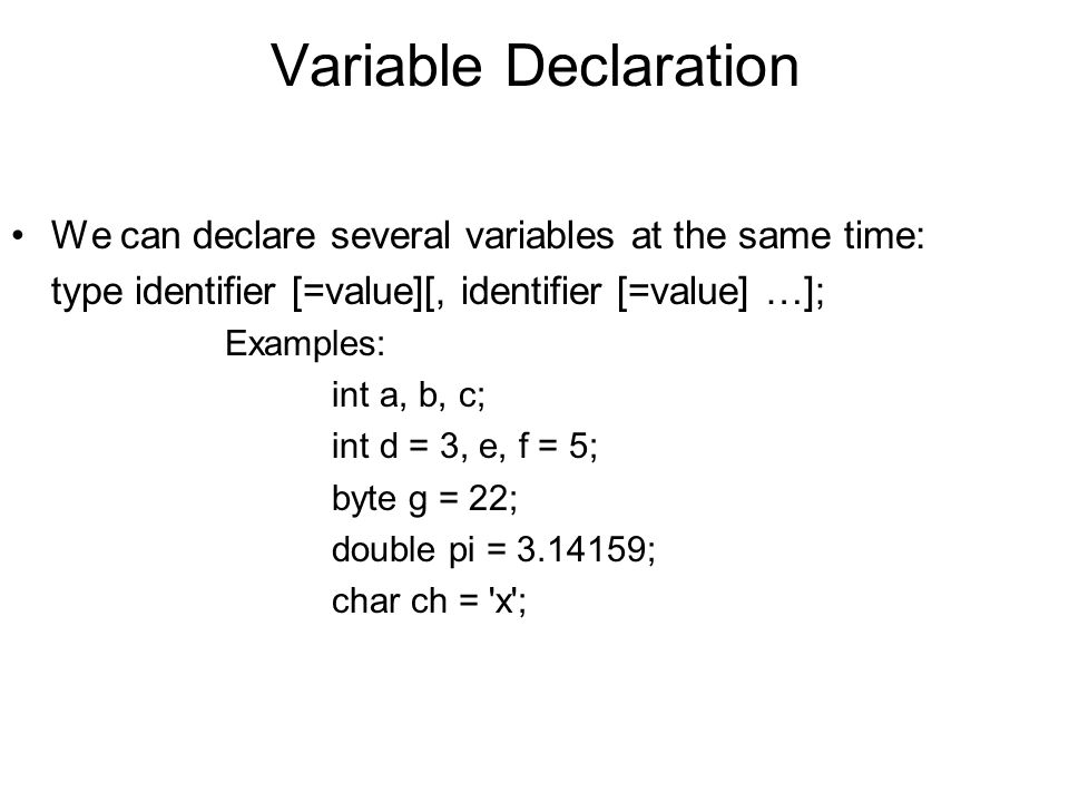 Variable Declaration We can declare several variables at the same time: type identifier [=value][, identifier [=value] …];